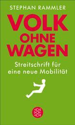 Volk ohne Wagen - Streitschrift für eine neue Mobilität