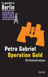 Operation Gold - Kappes 21. Fall. Kriminalroman (Es geschah in Berlin 1950)
