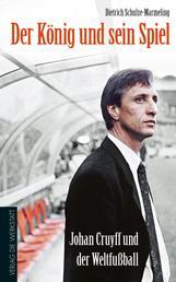 Der König und sein Spiel - Johan Cruyff und der Weltfußball