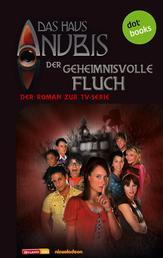 Das Haus Anubis - Band 3: Der geheimnisvolle Fluch - Der Roman zur TV-Serie