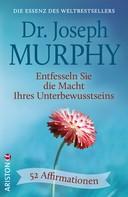 Joseph Murphy: Entfesseln Sie die Macht Ihres Unterbewusstseins
