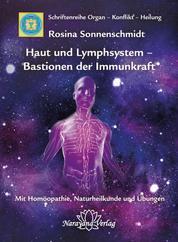 Haut und Lymphsystem – Bastionen der Immunkraft - Band 12: Schriftenreihe Organ - Konflikt - Heilung Mit Homöopathie, Naturheilkunde und Übungen