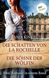 Die Schatten von La Rochelle & Die Söhne der Wölfin - Zwei Romane in einem Band