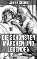 Ludwig Bechstein: Die schönsten Märchen und Legenden von Ludwig Bechstein