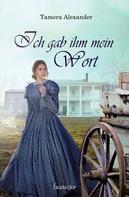 Tamera Alexander: Ich gab ihm mein Wort ★★★★