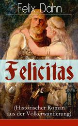 Felicitas (Historischer Roman aus der Völkerwanderung) - Ein Werk aus der Feder des Authors von Walhall, Ein Kampf um Rom und Die Kreuzfahrer