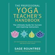 The Professional Yoga Teacher's Handbook - The Ultimate Guide for Current and Aspiring Instructors-Set Your Intention, Develop Your Voice, and Build Your Career (Unabridged)