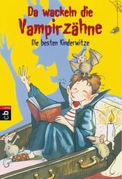 Da wackeln die Vampirzähne - Die besten Kinderwitze