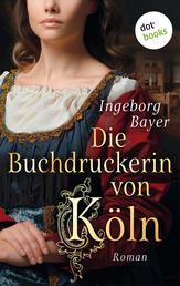 Die Buchdruckerin von Köln - Roman