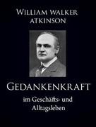 William Walker Atkinson: Gedankenkraft im Geschäfts- und Alltagsleben