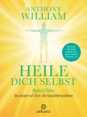 Heile dich selbst - Medical Detox – Die Antwort auf (fast) alle Gesundheitsprobleme - Revolutionäre Heilstrategien bei Migräne, Übergewicht, chronischer Erschöpfung u.v.m.