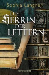 Die Herrin der Lettern - Historischer Roman