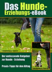 Das Hunde-Erziehungs-eBook - Der umfassende Ratgeber zur Hunde-Erziehung