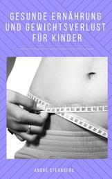 Gesunde Ernährung und Gewicht Verlust für Kinder