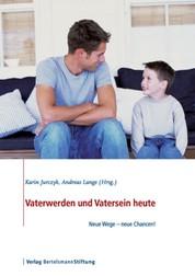 Vaterwerden und Vatersein heute - Neue Wege - neue Chancen!