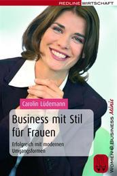 Business mit Stil für Frauen - Erfolgreich mit modernen Umgangsformen