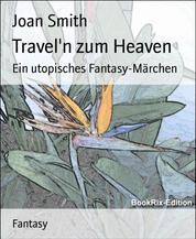 Travel'n zum Heaven - Ein utopisches Fantasy-Märchen