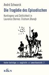Die Tragödie des Episodischen - Kontingenz und Zeitlichkeit in Laurence Sternes Tristram Shandy