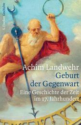 Geburt der Gegenwart - Eine Geschichte der Zeit im 17. Jahrhundert