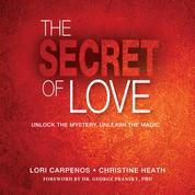 The Secret of Love - Unlock the Mystery, Unleash the Magic (Unabridged)
