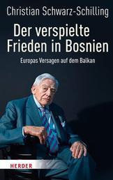 Der verspielte Frieden in Bosnien - Europas Versagen auf dem Balkan