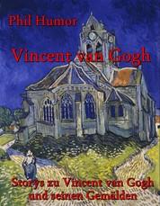 Vincent van Gogh - Storys zu Vincent van Gogh und seinen Gemälden