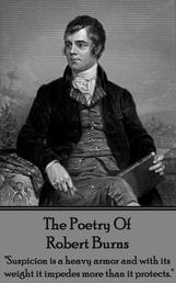 "Robert Burns, The Poetry Of - ""Suspicion is a heavy armor and with its weight it impedes more than it protects."""