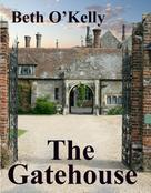 Beth O'Kelly: The Gatehouse