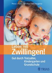 Leben mit Zwillingen! - Gut durch Trotzalter, Kindergarten und Grundschule