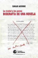Carlos Aguirre: La ciudad y los perros. Biografía de una novela