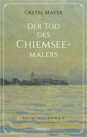 Gretel Mayer: Der Tod des Chiemseemalers ★★★★