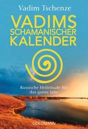 Vadims schamanischer Kalender - Russische Heilrituale für das ganze Jahr