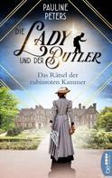 Pauline Peters: Die Lady und der Butler - Das Rätsel der rubinroten Kammer