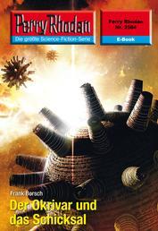 """Perry Rhodan 2584: Der Okrivar und das Schicksal - Perry Rhodan-Zyklus """"Stardust"""""""