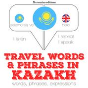 """Travel words and phrases in kazakh - """"Listen, Repeat, Speak"""" language learning course"""