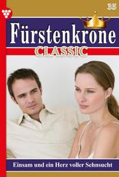 Fürstenkrone Classic 35 – Adelsroman - Einsam und ein Herz voller Sehnsucht