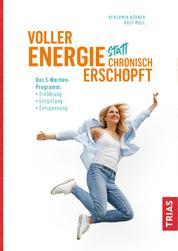 Voller Energie statt chronisch erschöpft - Das 5-Wochen-Programm: Ernährung, Entgiftung, Entspannung
