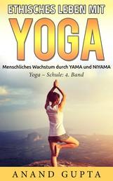 Ethisches Leben mit Yoga - Menschliches Wachstum durch YAMA und NIYAMA / Yoga - Schule: 4. Band