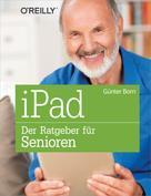 Günter Born: iPad - Der Ratgeber für Senioren ★★★★