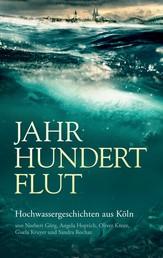 Jahrhundertflut - Hochwassergeschichten aus Köln