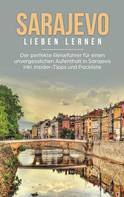 Katharina Hofinger: Sarajevo lieben lernen: Der perfekte Reiseführer für einen unvergesslichen Aufenthalt in Sarajevo inkl. Insider-Tipps und Packliste