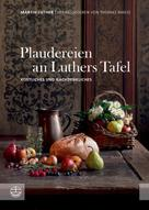 Thomas Maess: Plaudereien an Luthers Tafel