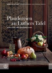 Plaudereien an Luthers Tafel - Köstliches und Nachdenkliches