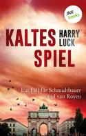 Harry Luck: Kaltes Spiel: Ein Fall für Schmidtbauer und van Royen - Der zweite Fall
