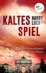 Kaltes Spiel: Ein Fall für Schmidtbauer und van Royen - Der zweite Fall - Kriminalroman