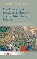 Nossrat Peseschkian: Das Leben ist ein Paradies, zu dem wir den Schlüssel finden können
