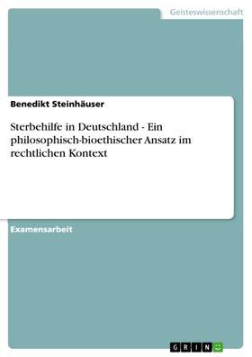 Sterbehilfe in Deutschland - Ein philosophisch-bioethischer Ansatz im rechtlichen Kontext
