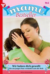 Mami Bestseller 6 – Familienroman - Wir haben dich gewollt