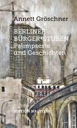 Berliner Bürger*stuben - Palimpseste und Geschichten