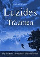 Andreas Schwarz: Luzides Träumen - Die Kunst des Klarträumens effektiv erlernen ★★★★★